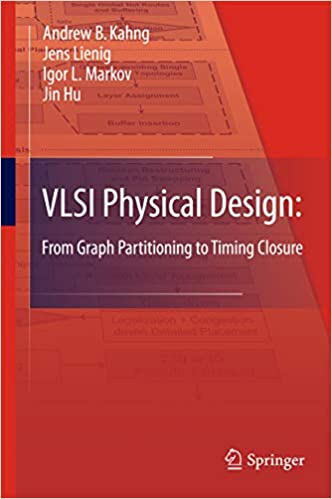 VLSI Physical Design: From Graph Partitioning to Timing Closure - Andrew B. Kahng, Jens Lienig Igor L. Markov, Jin Hu