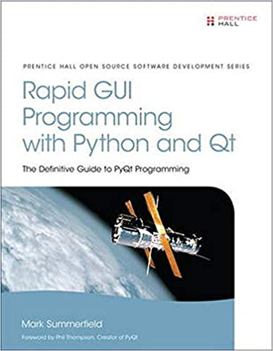 Rapid GUI Programming with Python and Qt: The Definitive Guide to PyQt Programming by Mark Summerfield