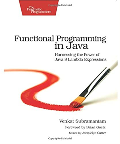 Functional Programming in Java: Harnessing the Power Of Java 8 Lambda Expressions by Venkat Subramaniam