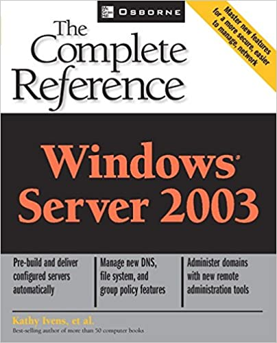 Windows Server 2003: The Complete Reference by Kathy Ivens