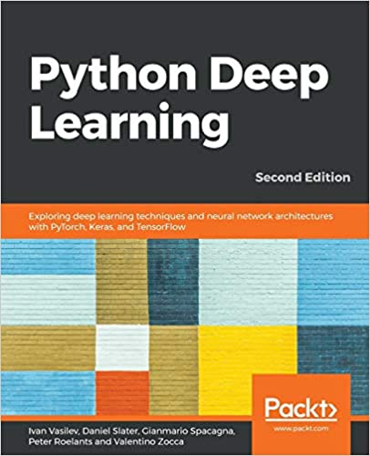 Python Deep Learning: Exploring deep learning techniques and neural network architectures with PyTorch, Keras, and TensorFlow, 2nd Edition by Ivan Vasilev , Daniel Slater