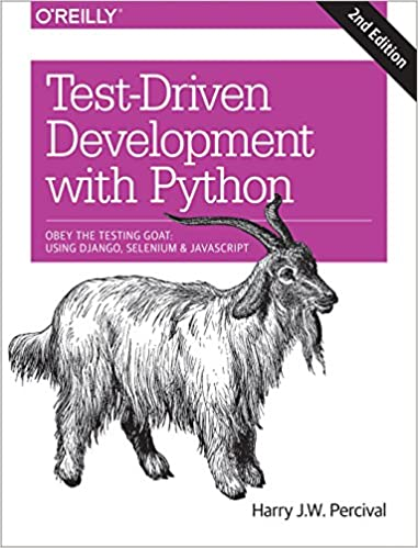 Test-Driven Development with Python: Obey the Testing Goat: Using Django, Selenium, and JavaScript by Harry Percival