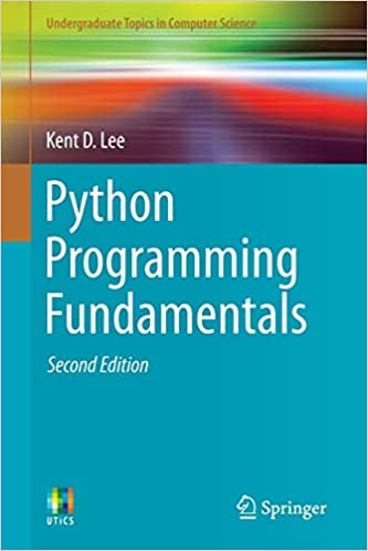 Python Programming Fundamentals (Undergraduate Topics in Computer Science) by Kent D. Lee