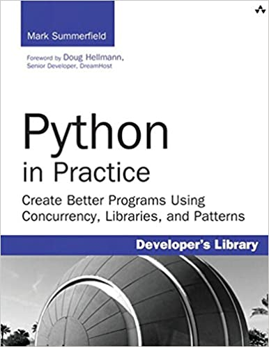 Python in Practice: Create Better Programs Using Concurrency, Libraries and Patterns (Developer's Library) by Mark Summerfield