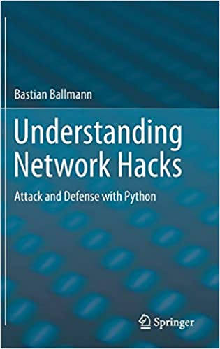 Understanding Network Hacks: Attack and Defense with Python by Bastian Ballmann