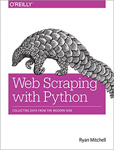 Web Scraping with Python: Collecting Data from the Modern Web by Ryan Mitchell