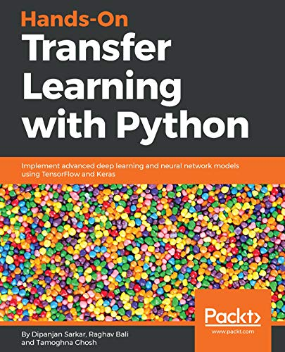Hands-On Transfer Learning with Python: Implement advanced deep learning and neural network models using TensorFlow and Keras by Dipanjan Sarkar , Raghav Bali
