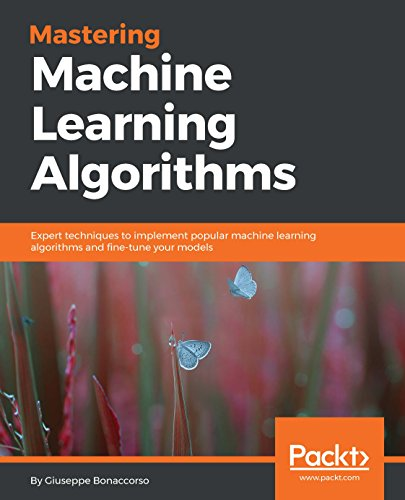 Mastering Machine Learning Algorithms: Expert techniques to implement popular machine learning algorithms and fine-tune your models by Giuseppe Bonaccorso
