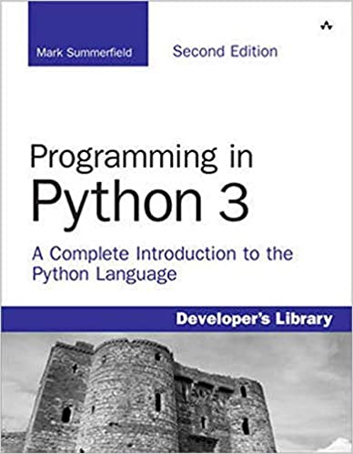 Programming in Python 3: A Complete Introduction to the Python Language by Mark Summerfield