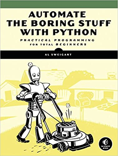 Automate the Boring Stuff with Python: Practical Programming for Total Beginners by Al Sweigart
