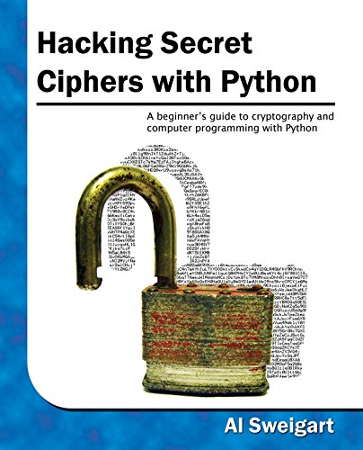 Hacking Secret Ciphers with Python by Al Sweigart