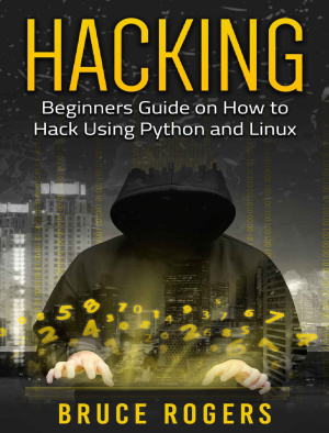 Hacking: Beginner's Guide on How to Hack Using Python and Linux by Rogers B.