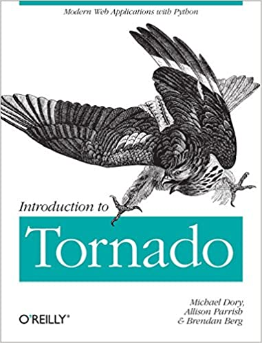 Introduction to Tornado: Modern Web Applications with Python by Michael Dory , Allison Parrish
