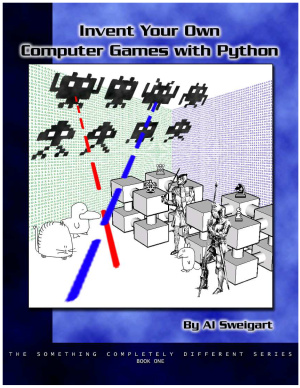 Invent Your Own Computer Games With Python by Al Sweigart