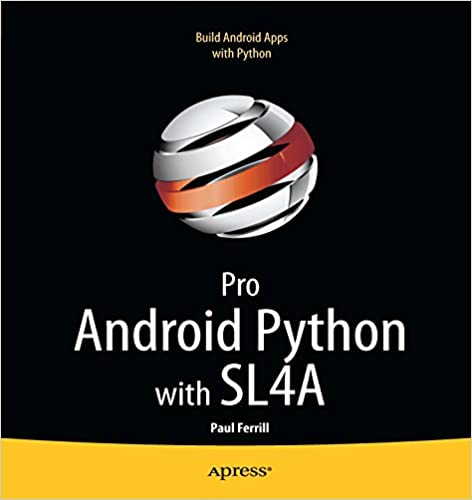 Pro Android Python with SL4A: Writing Android Native Apps Using Python, Lua, and Beanshell by Paul Ferrill