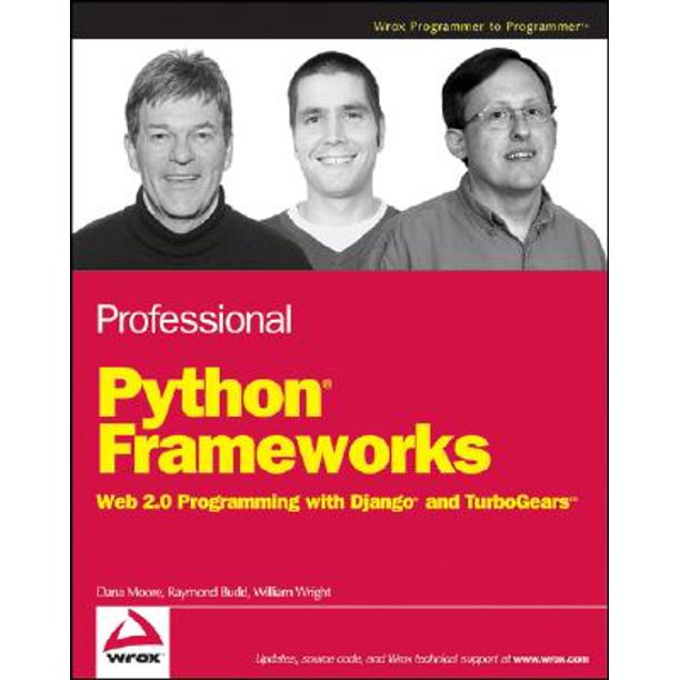 Professional Python Frameworks : Web 2.0 Programming with Django and TurboGears by Dana Moore, Raymond Budd, William Wright