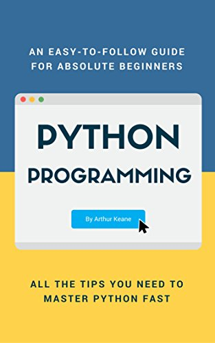 Python: Python Programming Language for Beginners by Arthur Keane