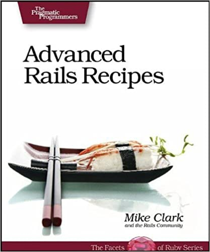 Advanced Rails Recipes by Mike Clark