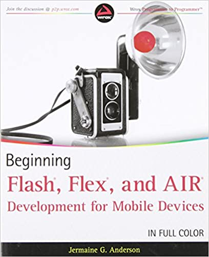 Beginning Flash, Flex, and AIR Development for Mobile Devices by Jermaine G. Anderson