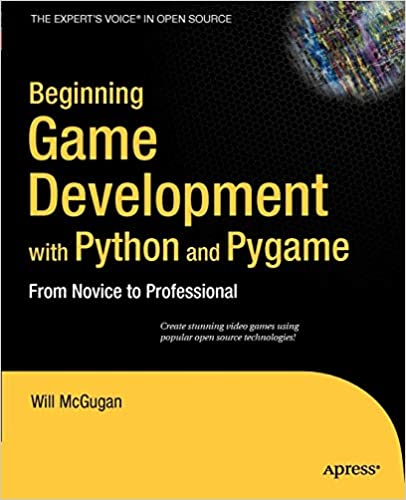 Beginning Game Development with Python and Pygame: From Novice to Professional by Will McGugan