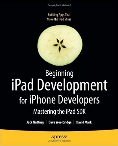 Beginning iPad Development for iPhone Developers: Mastering the iPad SDK by Jack Nutting , David Mark