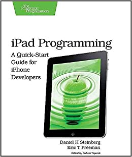iPad Programming : A Quick-Start Guide for iPhone Developers by Daniel H. Steinberg