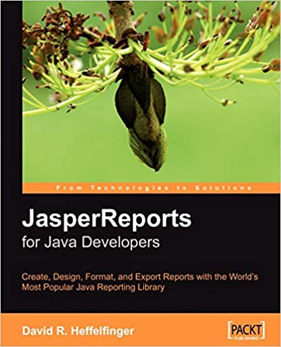 JasperReports for Java Developers: Create, Design, Format and Export Reports with the world's most popular Java reporting library: Reporting for Java Developers by David Heffelfinger