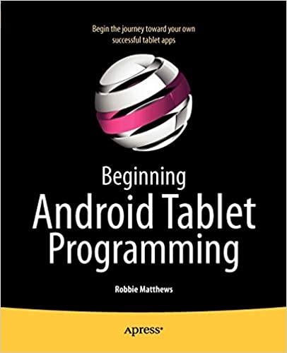 Beginning Android Tablet Programming: Starting with Android Honeycomb for Tablets by Robbie Matthews