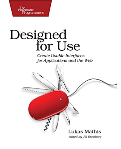 Designed for Use: Create Usable Interfaces for Applications and the Web by Lukas Mathis