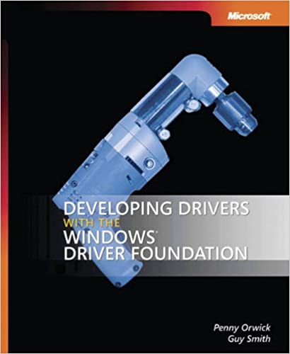 Developing Drivers with the Windows Driver Foundation by Penny Orwick, Guy Smith