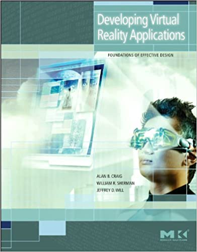 Developing Virtual Reality Applications: Foundations of Effective Design by Alan B. Craig, William R. Sherman, Jeffrey D. Will