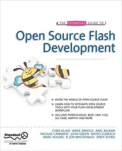 The Essential Guide to Open Source Flash Development by Chris Allen, Wade Arnold, Aral Balkan, Nicolas Cannasse, John Grden, Moses Gunesch, Marc Hughes