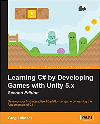 Learning C# by Developing Games with Unity 5.x. Second Edition by Greg Lukosek