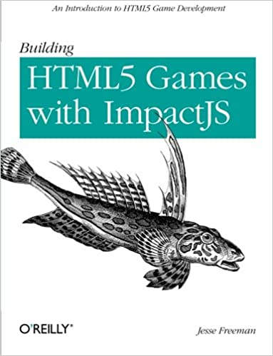 Building HTML5 Games with ImpactJS: An Introduction On HTML5 Game Development by Jesse Freeman