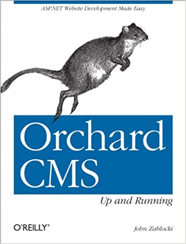 Orchard CMS: Up and Running: ASP.NET Website Development Made Easy by John Zablocki