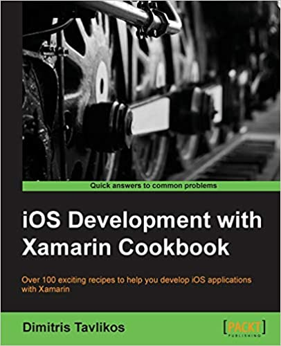 iOS Development with Xamarin Cookbook 2nd Edition by Dimitris Tavliko