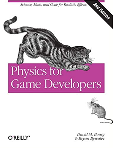 Physics for Game Developers: Science, math, and code for realistic effects. Second Edition by David M Bourg, Bryan Bywalec