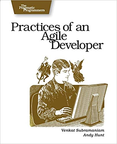 Practices of an Agile Developer: Working in the Real World by Venkat Subramaniam