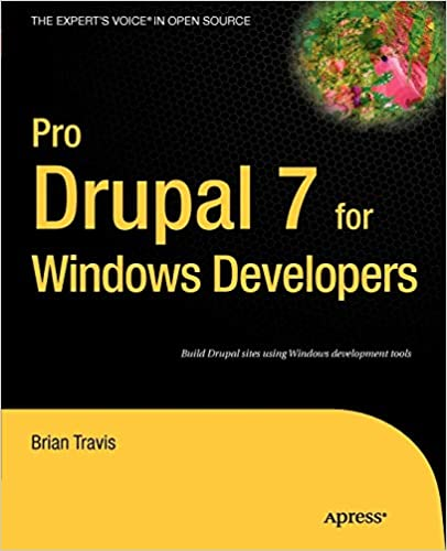 Pro Drupal 7 for Windows Developers (Expert's Voice in Open Source) by Brian Travis