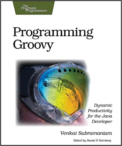 Programming Groovy: Dynamic Productivity for the Java Developer by Venkat Subramaniam