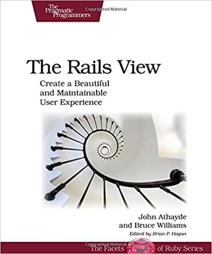 The Rails View: Create a Beautiful and Maintainable User Experience by Bruce Williams and John Athayde