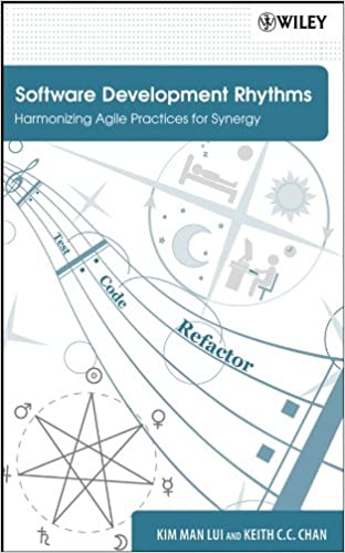 Software Development Rhythms: Harmonizing Agile Practices for Synergy by Kim Man Lui, Keith C. C. Chan