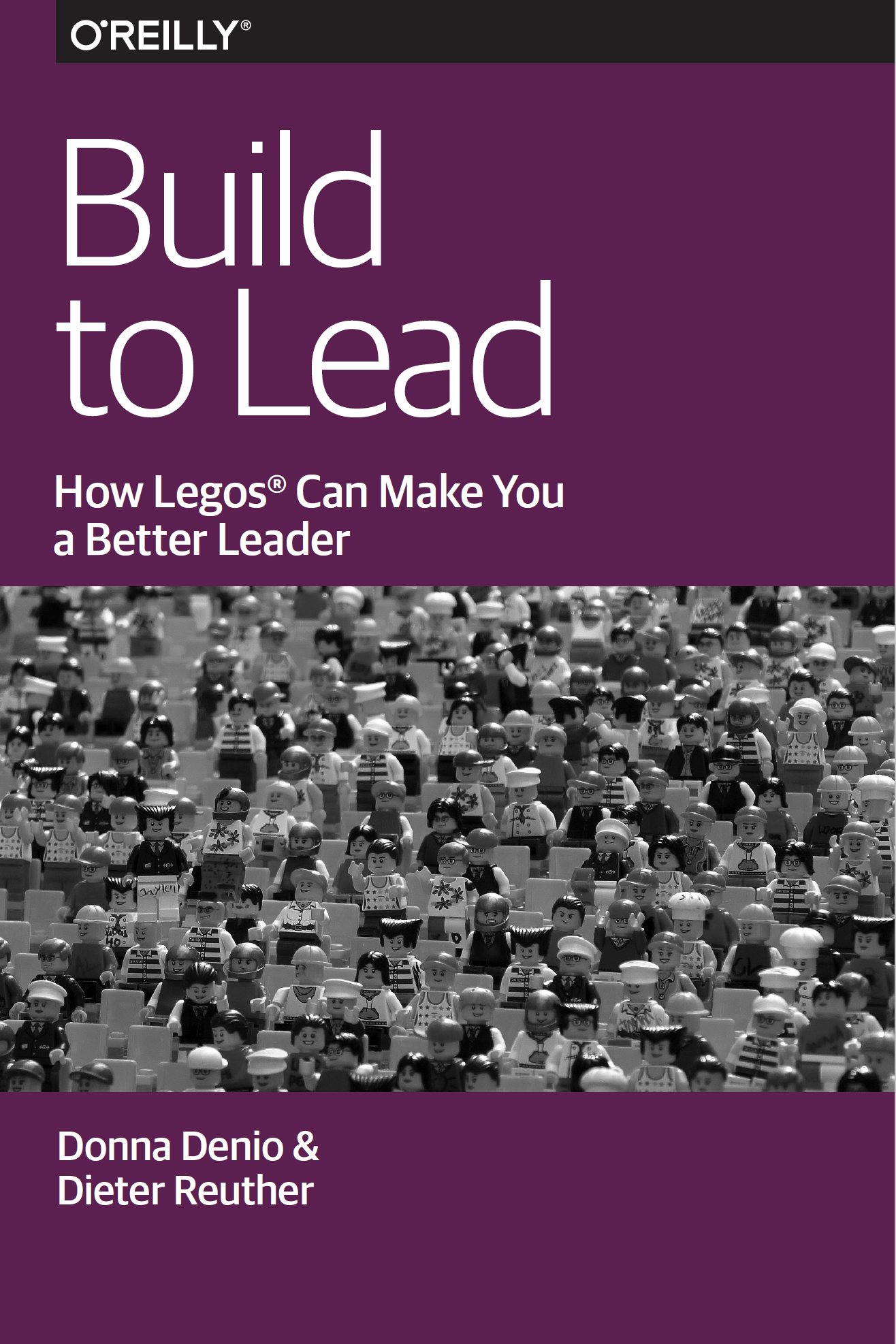 Build to Lead: How Lego bricks can make you a better leader , 2016 by Donna Denio, Dieter Reuther