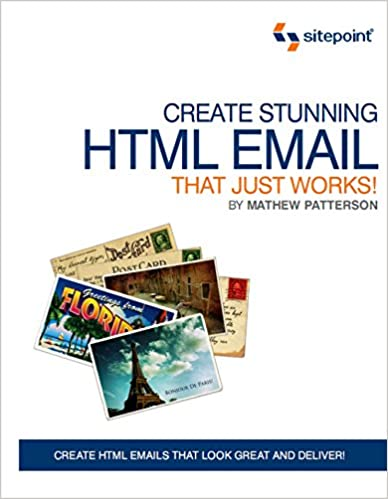 Create Stunning HTML Email That Just Works, 2010 by Mathew Paterson