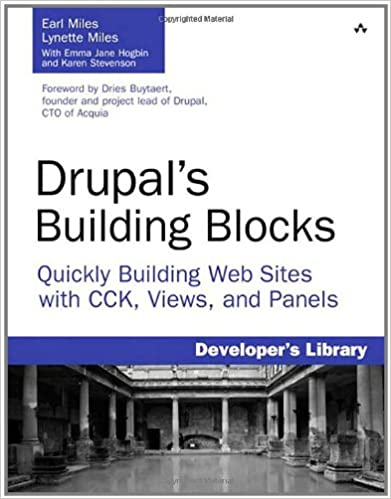 Drupal's Building Blocks: Quickly Building Web Sites with CCK, Views, and Panels by Earl Miles, Lynette Miles, Emma Jane Hogbin