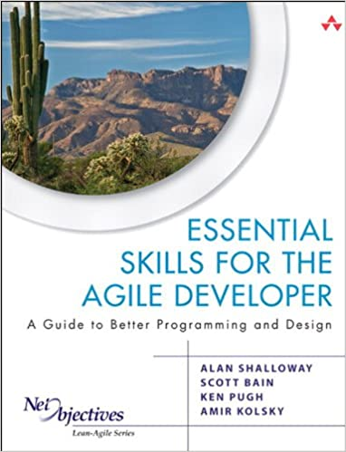 Essential Skills for the Agile Developer: A Guide to Better Programming and Design by Alan Shalloway , Scott Bain