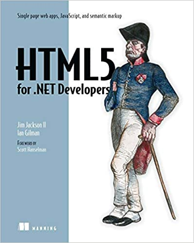 HTML5 for .NET Developers: Single Page Web Apps, JavaScript, and Semantic Markup by Jim Jackson, Ian Gilman