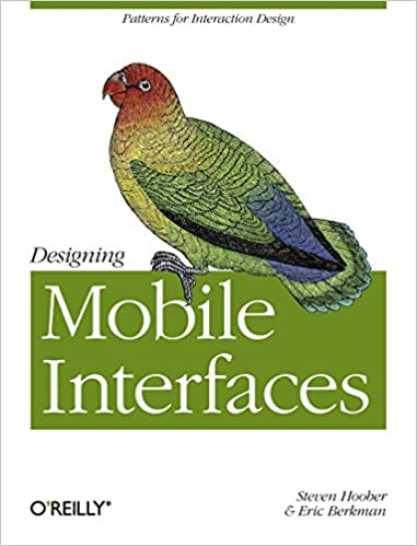 Designing Mobile Interfaces: Patterns for Interaction Design by Steven Hoober Eric Berkman
