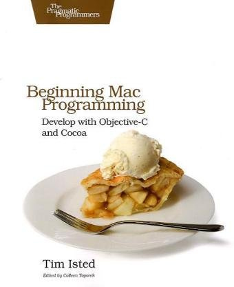 Beginning Mac Programming Develop with Objective-C and Cocoa by Tim Isted